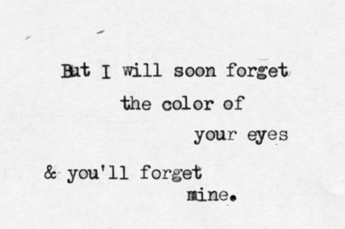 soon forget color of you eyes